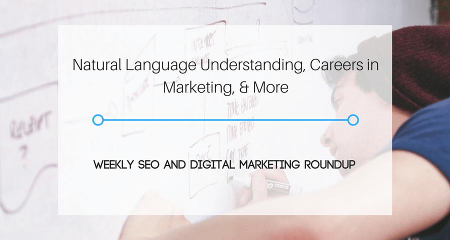 Natural Language Understanding, Careers in Marketing, & More