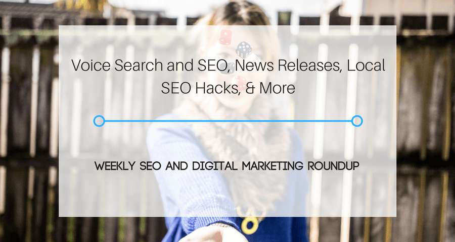 Voice Search and SEO, News Releases, Local SEO Hacks, & More
