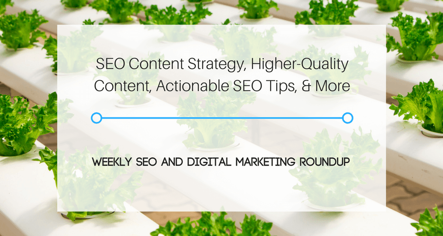 SEO Content Strategy, Higher-Quality Content, Actionable SEO Tips, & More