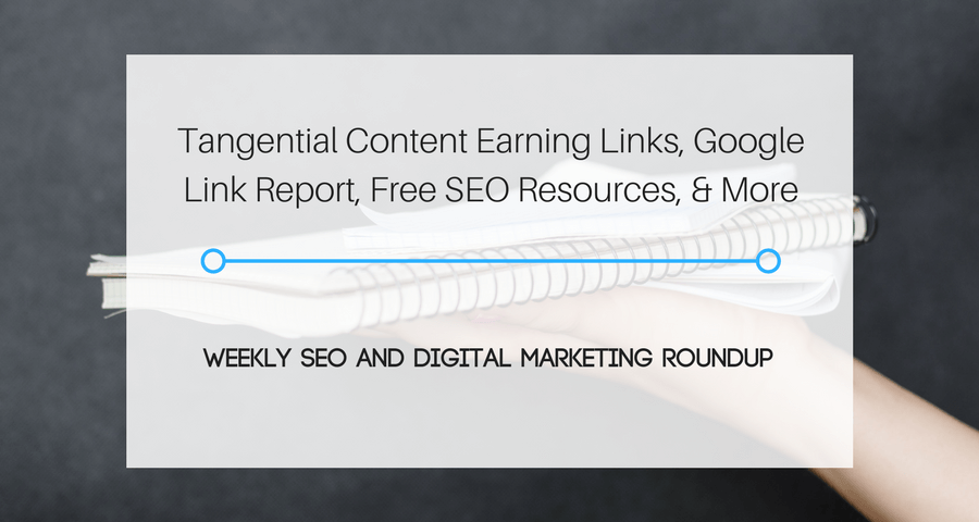 Tangential Content Earning Links, Google Link Report, Free SEO Resources