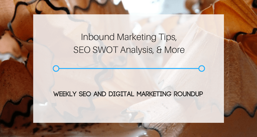 Inbound Marketing Tips, SEO SWOT Analysis, & More